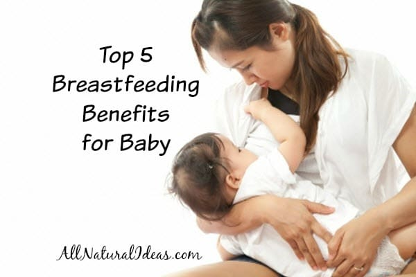 5 Breastfeeding Benefits for Baby