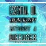How to Use Essential Oils without Diffuser