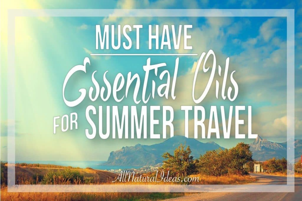 Taking a trip over the warmer months? Check out these must have essential oils that you won't want to forget in your summer travels!