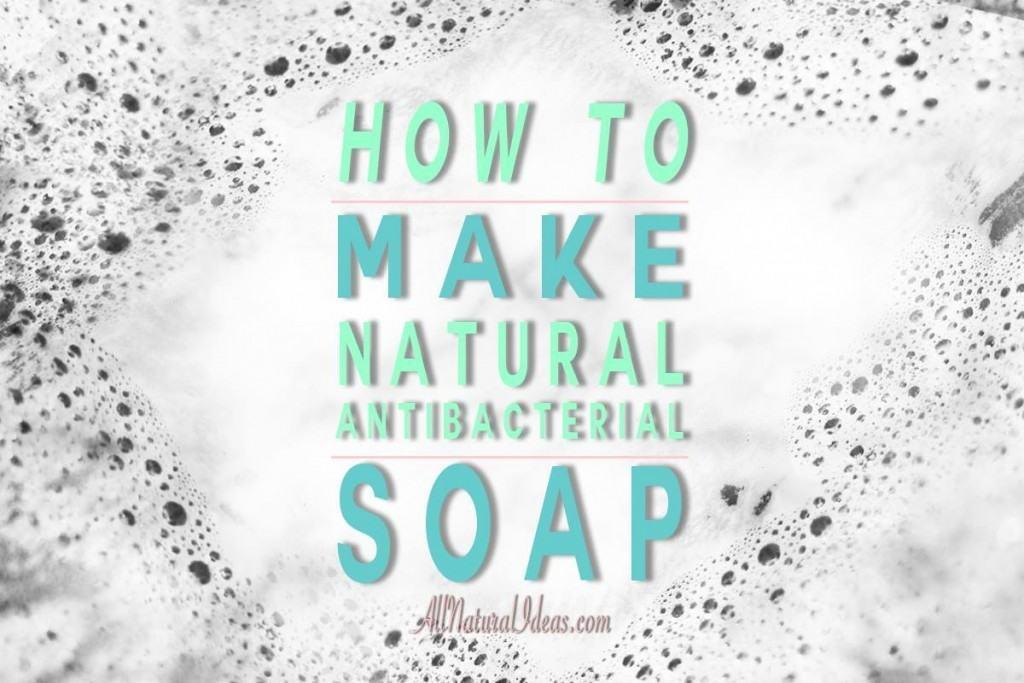 How to make natuaral antibacterial soap