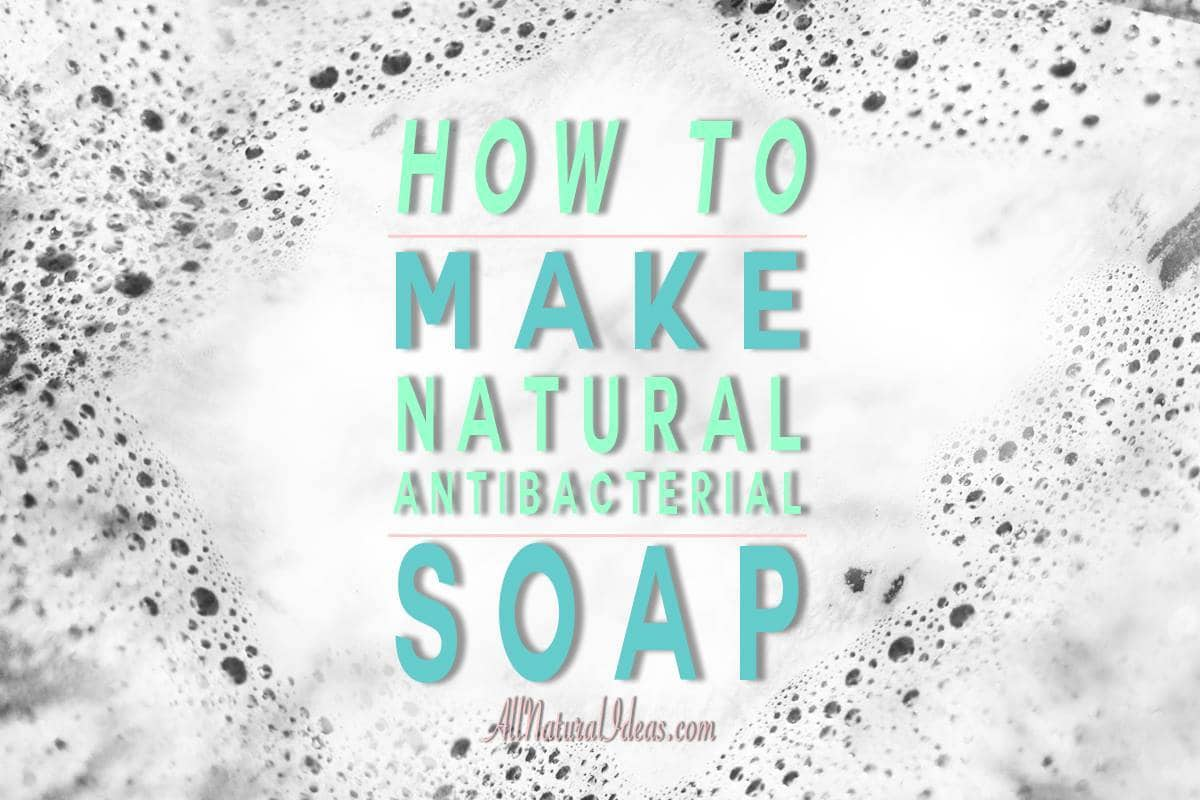 How to make natuaral antibacterial soap