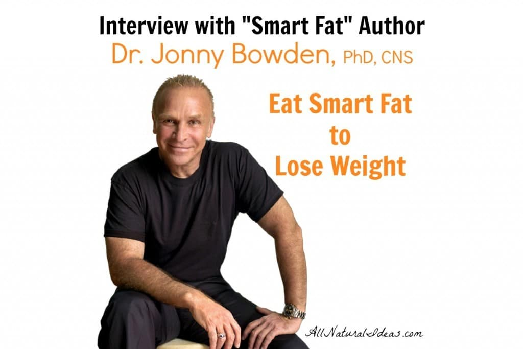 Eat smart fat to lose weight interview with Dr. Jonny Bowden