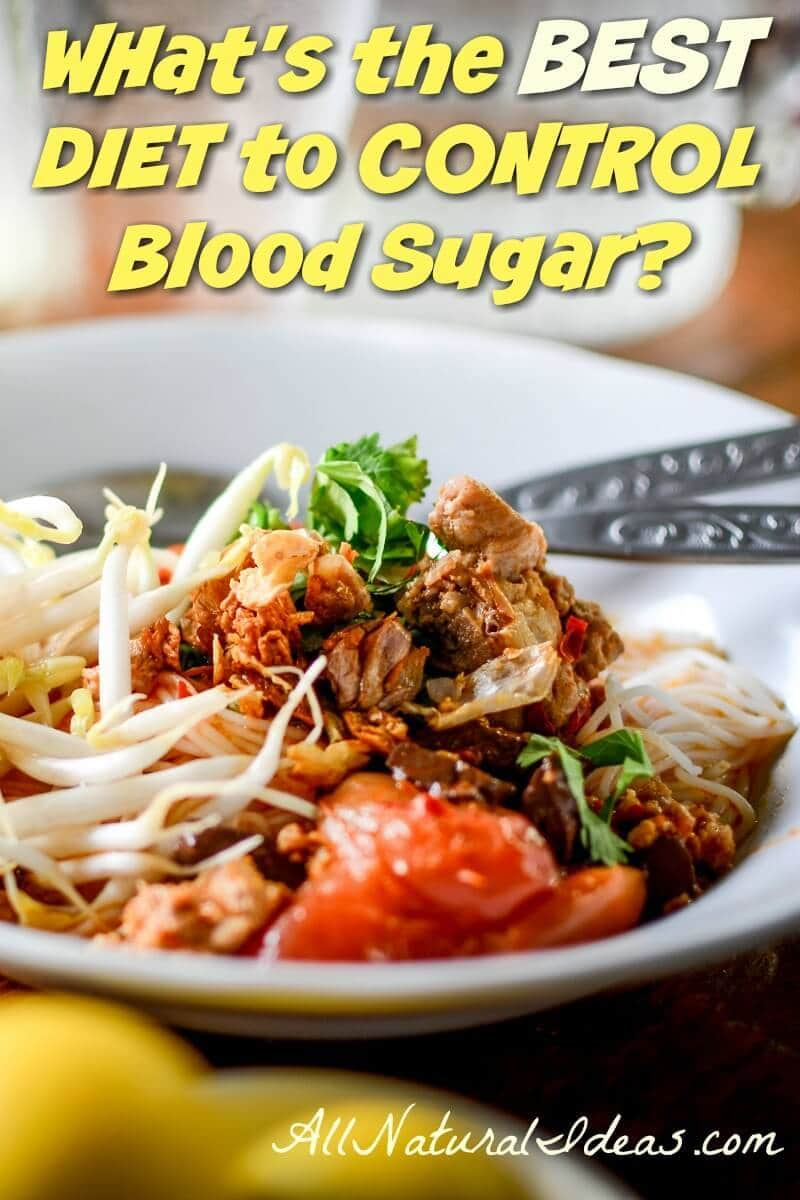 A proper diet can control blood glucose, but many people don't know which diet to choose. What is the best diet to lower blood sugar levels? | allnaturalideas.com