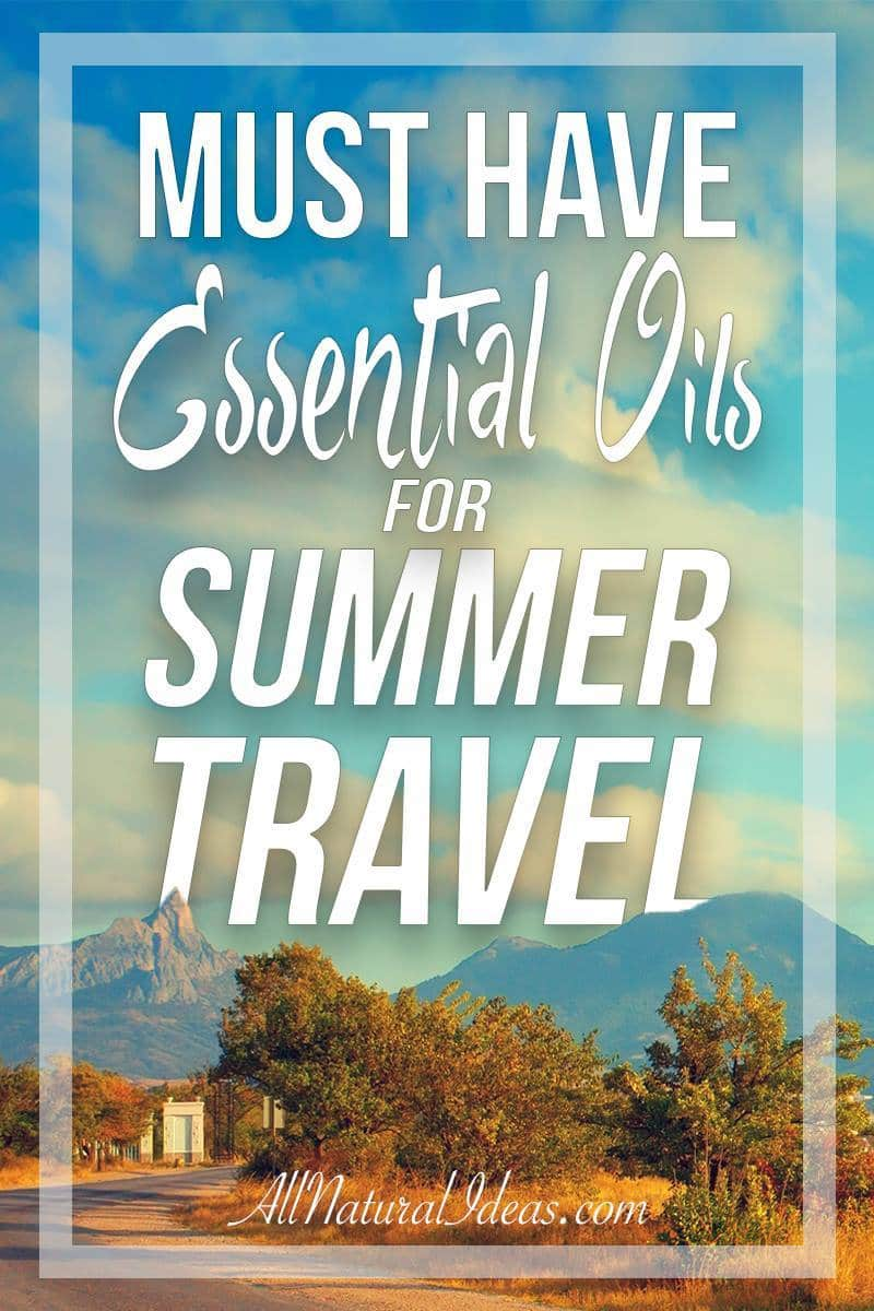 Taking a trip over the warmer months? Check out these must have essential oils that you won't want to forget in your summer travels! | allnaturalideas.com