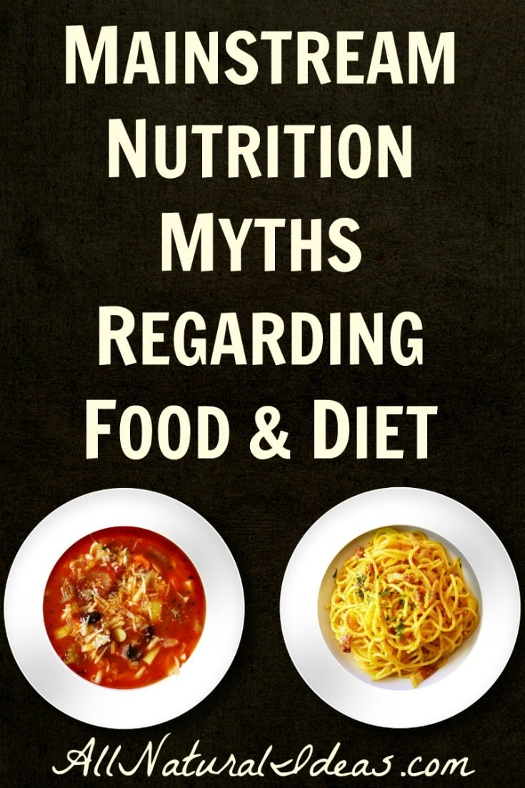 There are many mainstream nutrition myths that are causing an array of health issues. Let's take a look at the top food and diet myths. | allnaturalideas.com