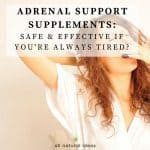Adrenal support supplements may help if you're the type of person that needs a few cups of coffee to get you through the day. But are they safe and accepted by mainstream medicine?