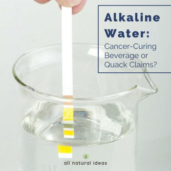Alkaline Water: Cancer-Curing Beverage or Quackery?