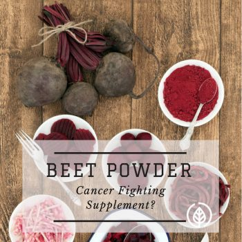 Organic Beet Powder Benefits: Can it Fight Cancer?