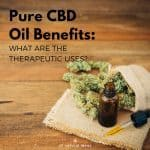 Pure CBD oil benefits aren't well understood because under federal law, it's still illegal. Nonetheless, the therapeutic potential is impressive.